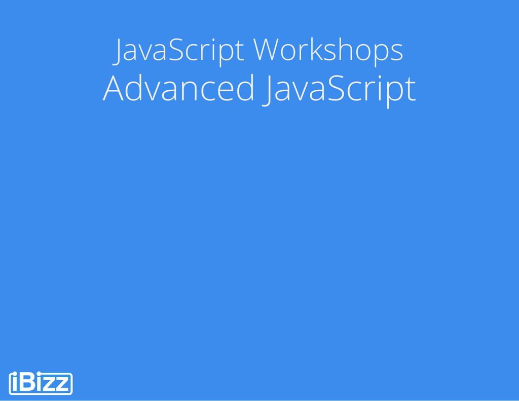 JavaScript Workshops Advanced JavaScript