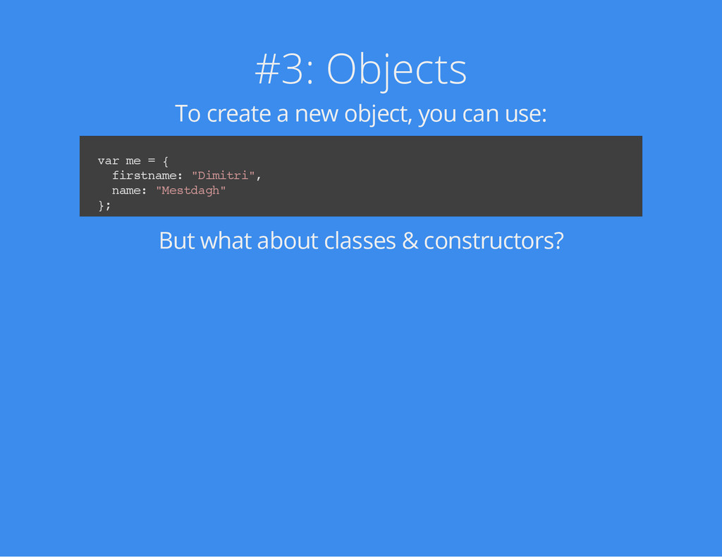 #3: Objects To create a new object, you can use...