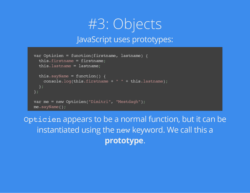 #3: Objects JavaScript uses prototypes: v a r O...
