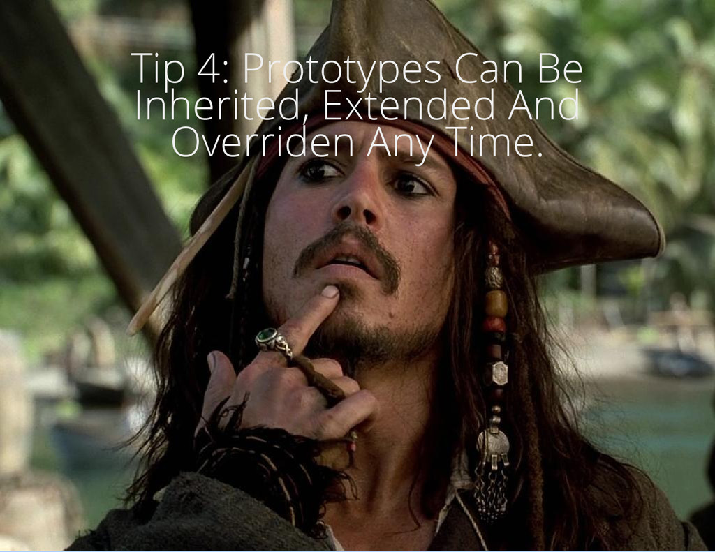 Tip 4: Prototypes Can Be Inherited, Extended An...