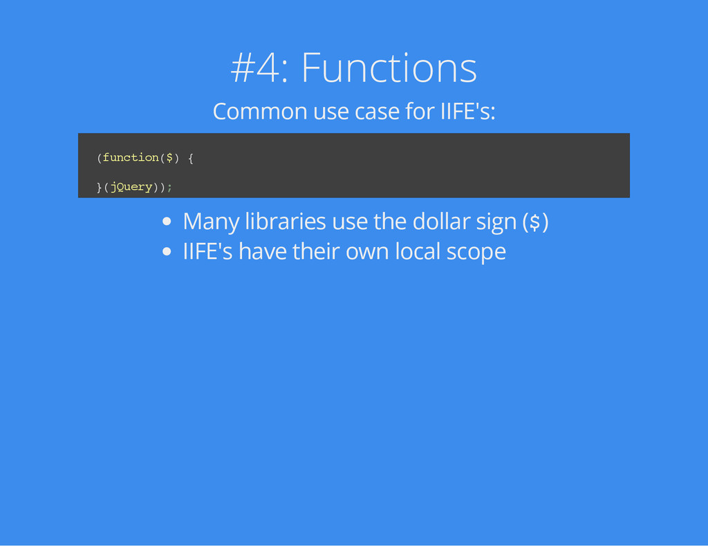 #4: Functions Common use case for IIFE's: ( f u...