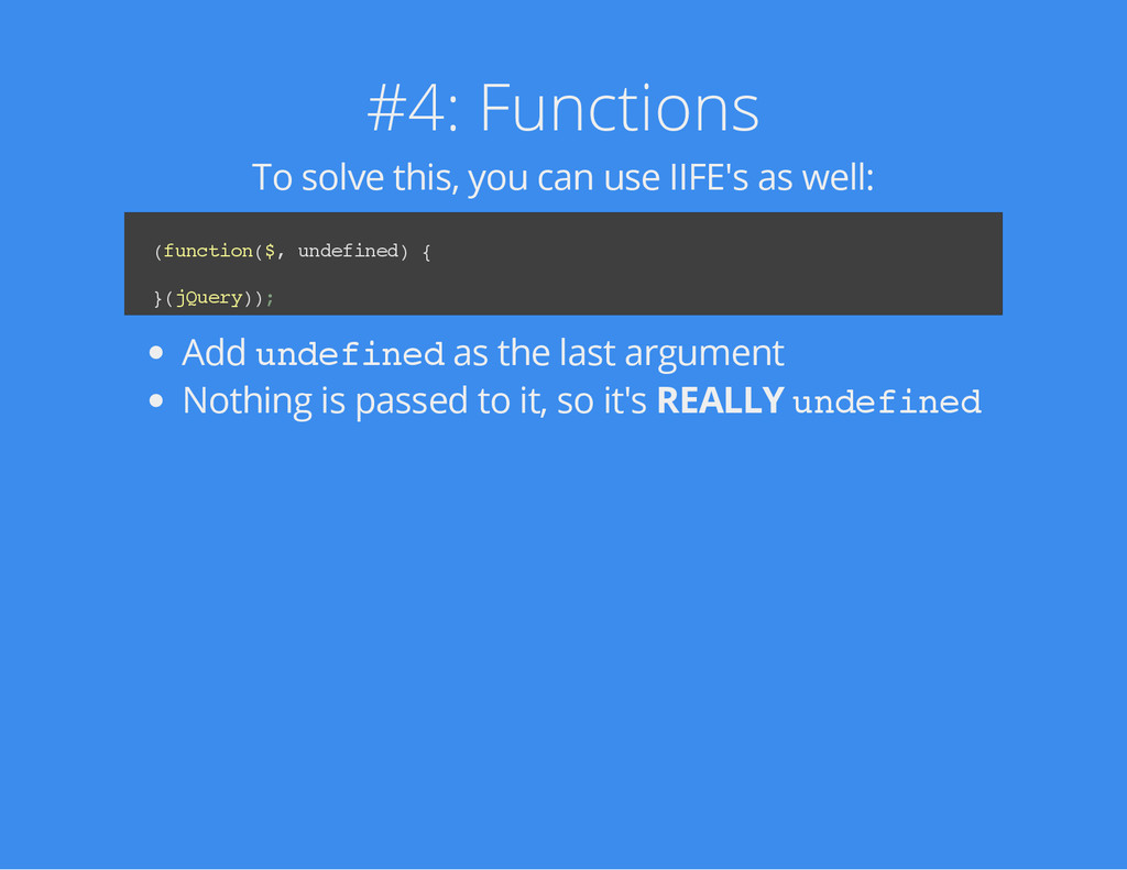 #4: Functions To solve this, you can use IIFE's...