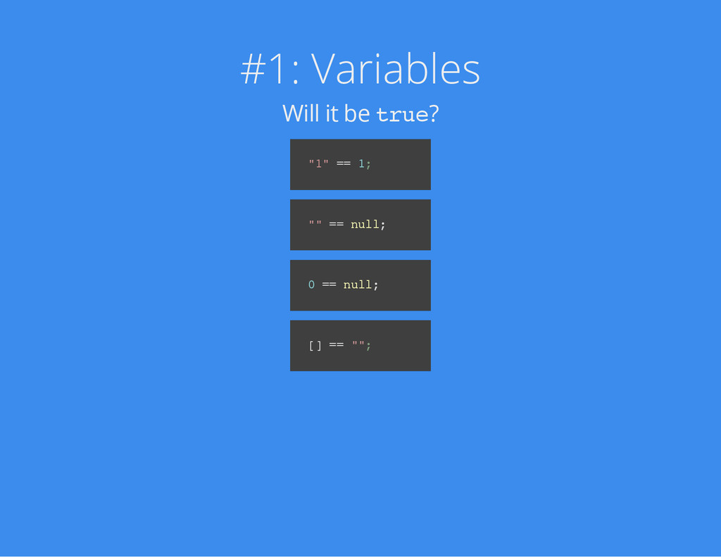 """#1: Variables Will it be t r u e ? """" 1 """" = = 1 ..."""