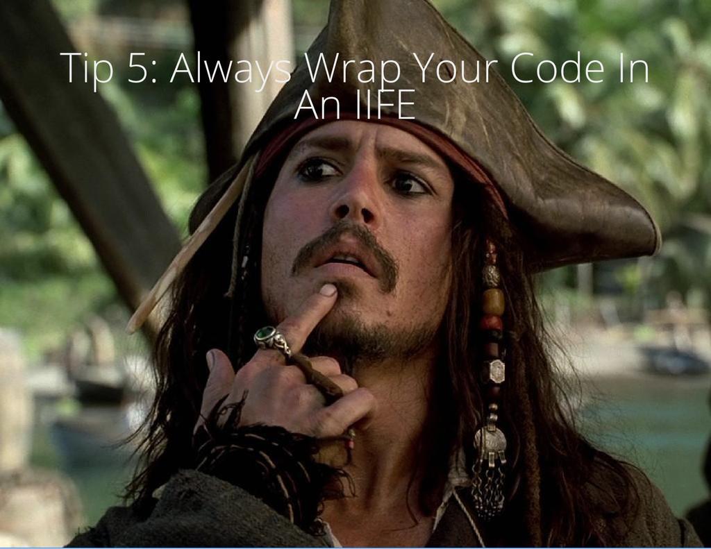 Tip 5: Always Wrap Your Code In An IIFE