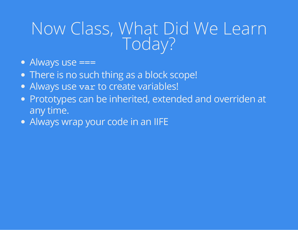 Now Class, What Did We Learn Today? Always use ...