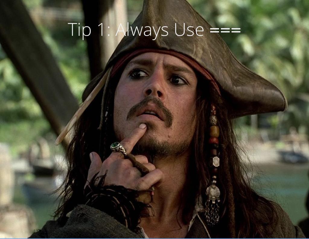 Tip 1: Always Use = = =