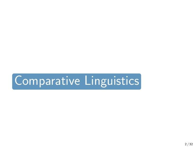 Background 2 / 32 Comparative Linguistics