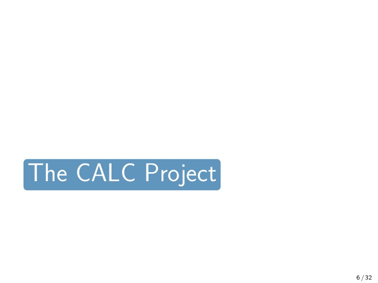 6 / 32 The CALC Project