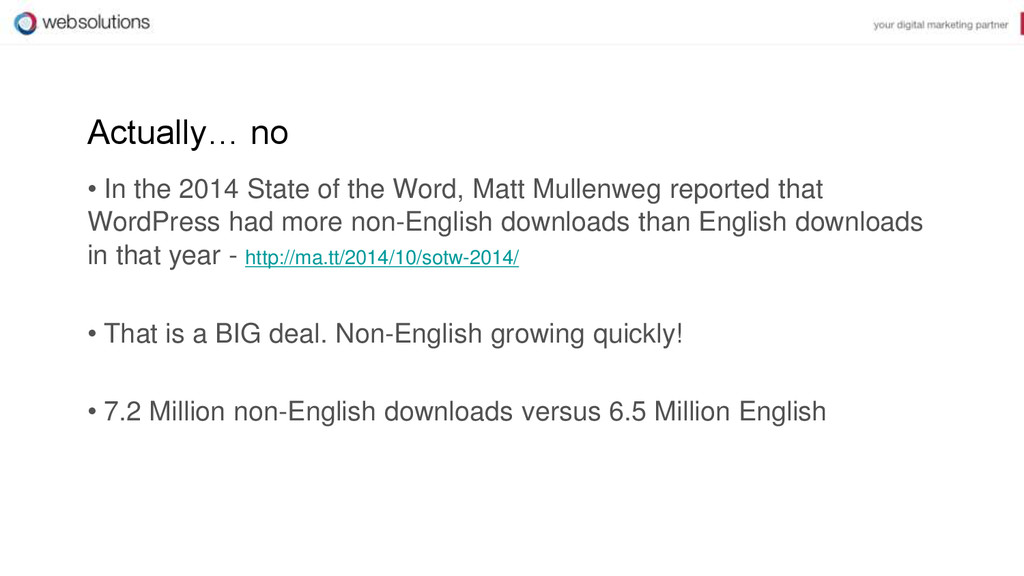 Actually… no • In the 2014 State of the Word, M...