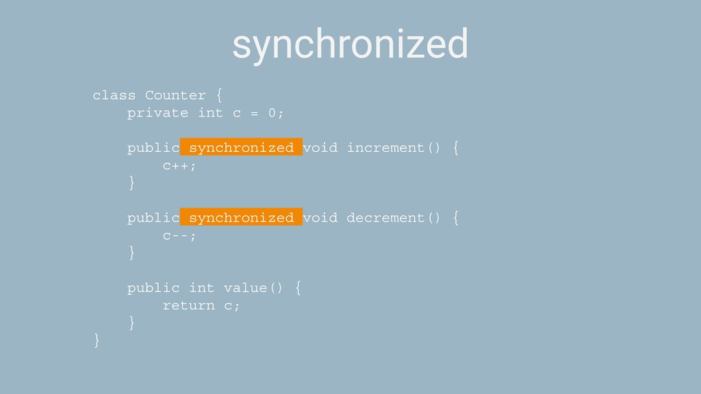synchronized class Counter { private int c = 0;...