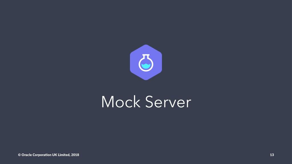 Mock Server © Oracle Corpora,on UK Limited, 201...