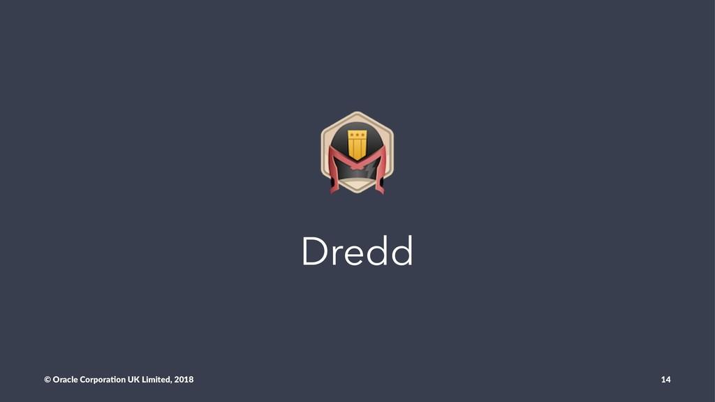 Dredd © Oracle Corpora,on UK Limited, 2018 14