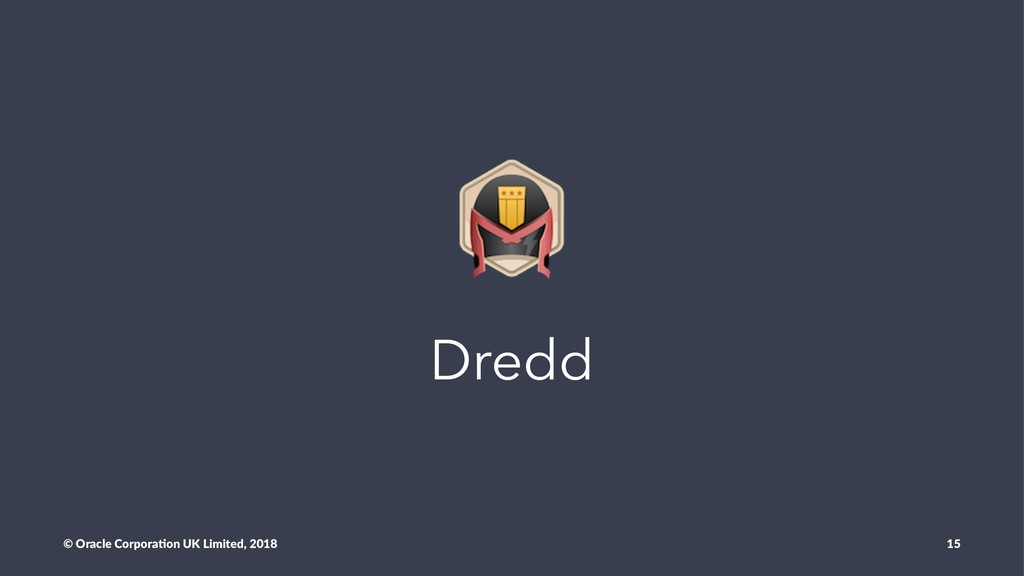 Dredd © Oracle Corpora,on UK Limited, 2018 15
