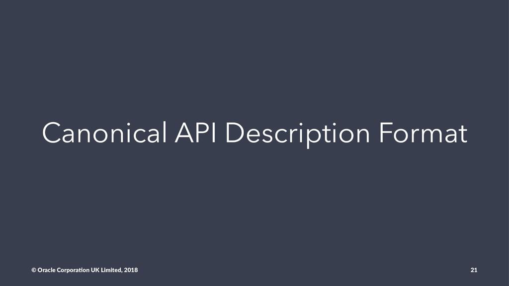 Canonical API Description Format © Oracle Corpo...