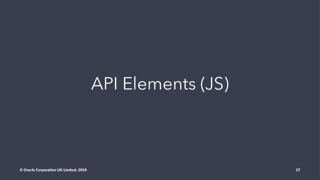 API Elements (JS) © Oracle Corpora,on UK Limite...