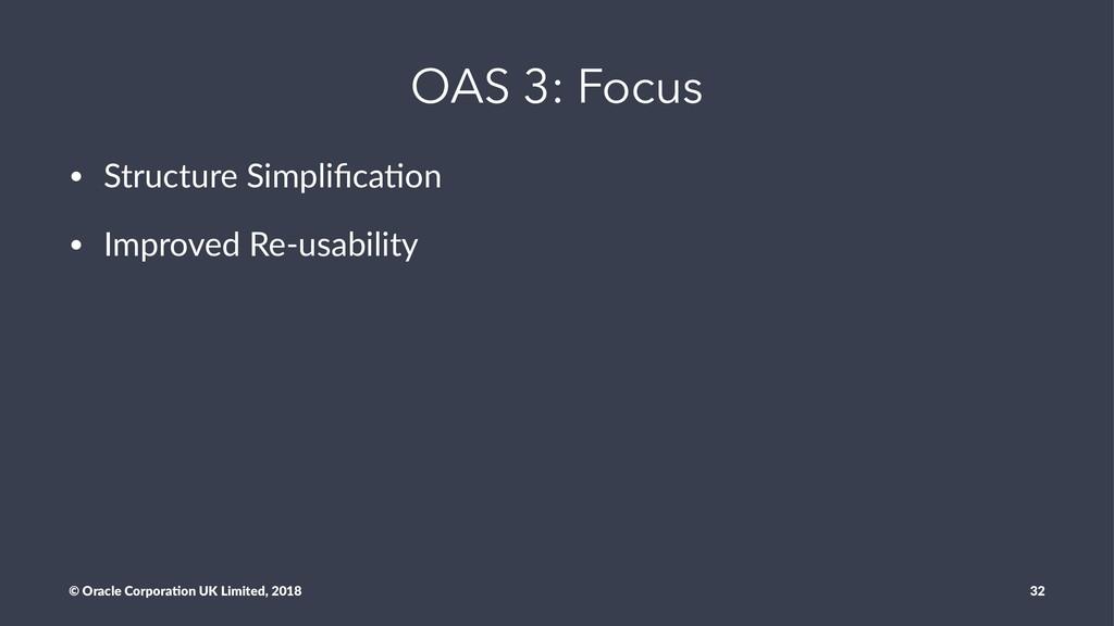 OAS 3: Focus • Structure Simplifica/on • Improve...