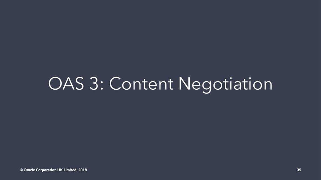 OAS 3: Content Negotiation © Oracle Corpora,on ...