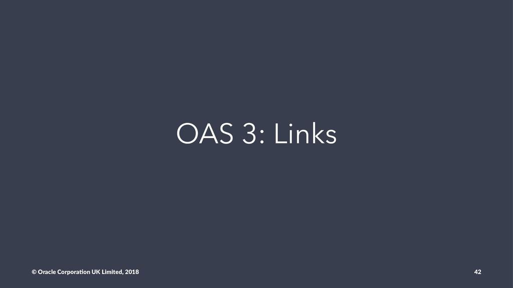 OAS 3: Links © Oracle Corpora,on UK Limited, 20...