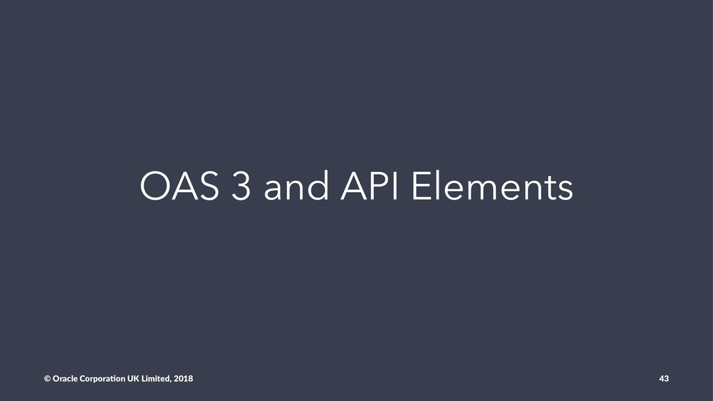OAS 3 and API Elements © Oracle Corpora,on UK L...