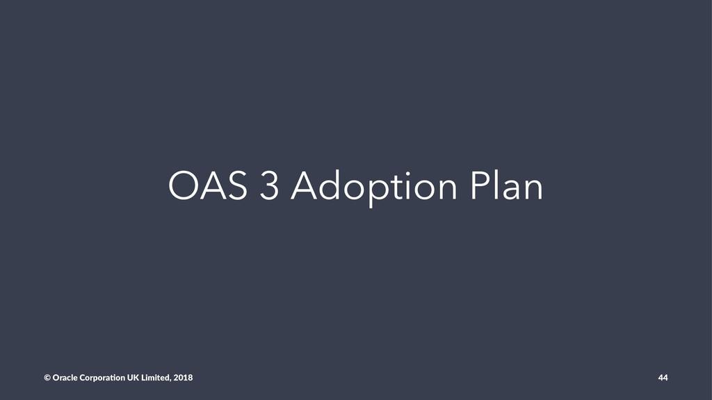 OAS 3 Adoption Plan © Oracle Corpora,on UK Limi...
