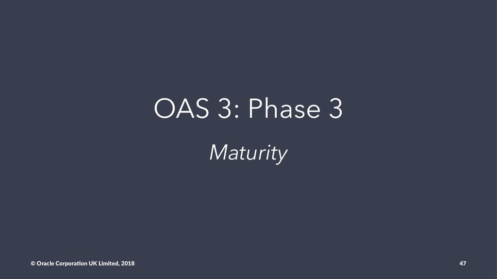 OAS 3: Phase 3 Maturity © Oracle Corpora,on UK ...