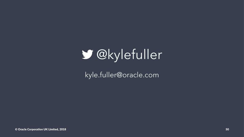 @kylefuller kyle.fuller@oracle.com © Oracle Cor...