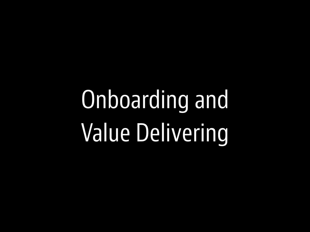 Onboarding and Value Delivering