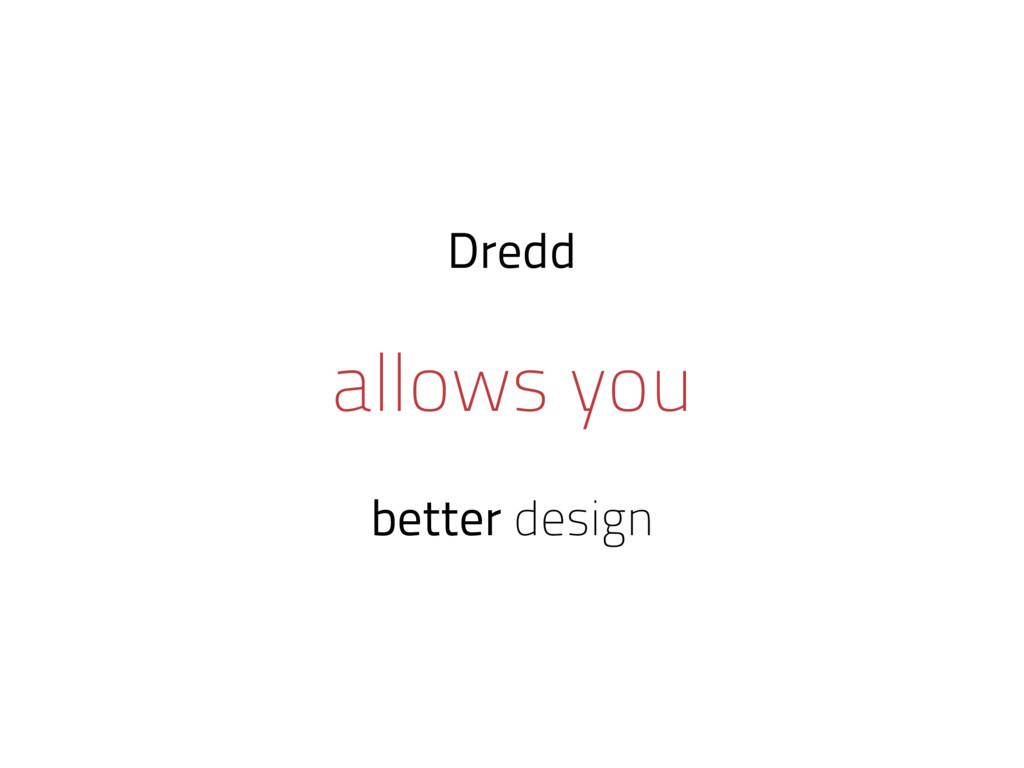 Dredd allows you better design
