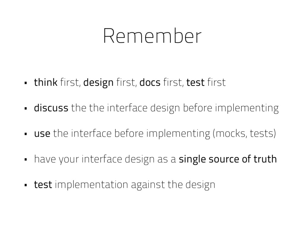 Remember • think first, design first, docs firs...