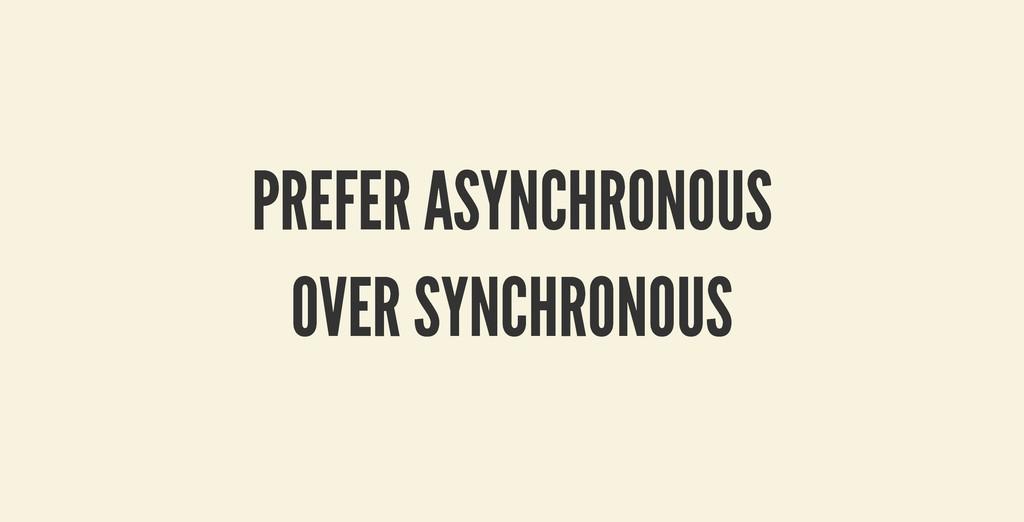 PREFER ASYNCHRONOUS PREFER ASYNCHRONOUS OVER SY...