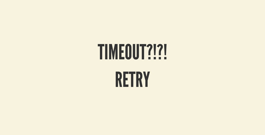 TIMEOUT?!?! TIMEOUT?!?! RETRY RETRY
