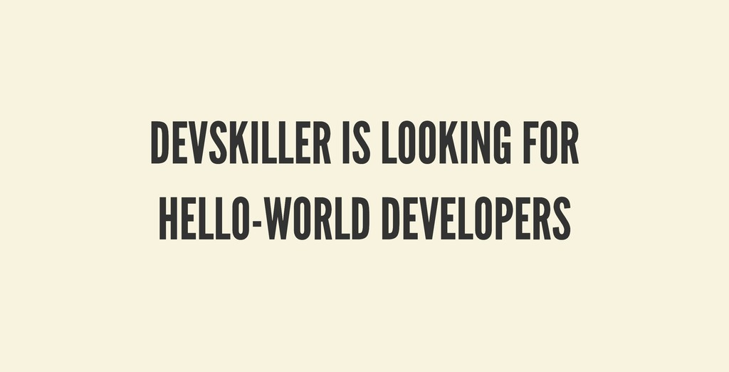 DEVSKILLER IS LOOKING FOR DEVSKILLER IS LOOKING...