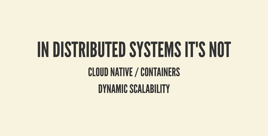 IN DISTRIBUTED SYSTEMS IT'S NOT IN DISTRIBUTED ...
