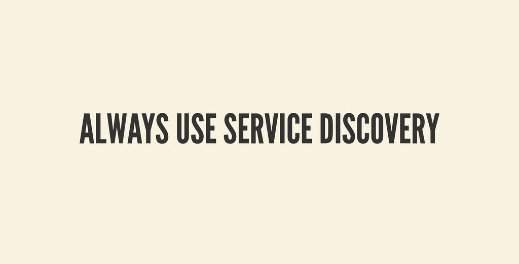 ALWAYS USE SERVICE DISCOVERY ALWAYS USE SERVICE...