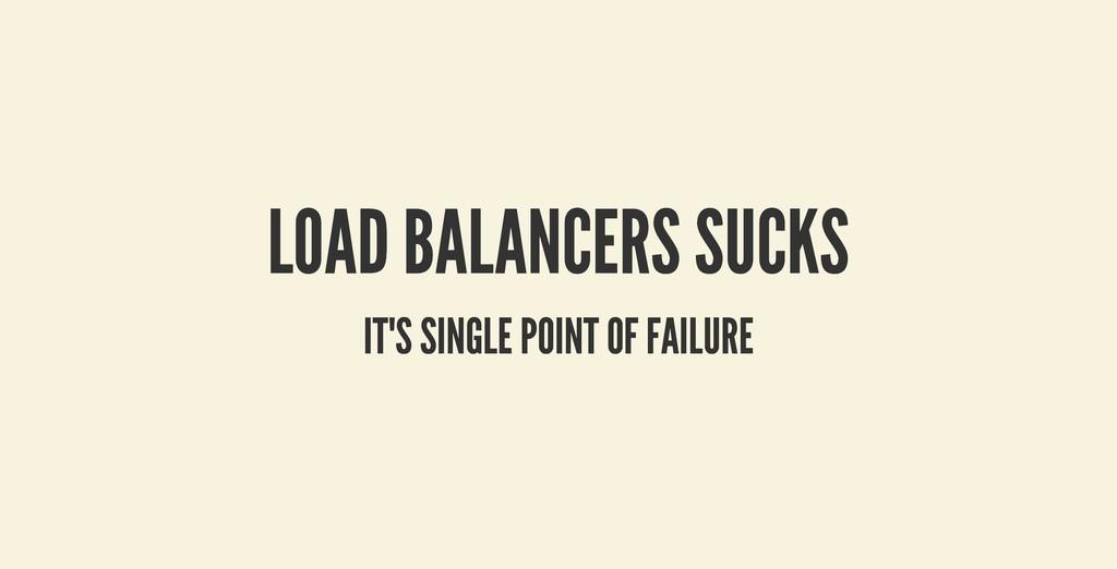 LOAD BALANCERS SUCKS LOAD BALANCERS SUCKS IT'S ...