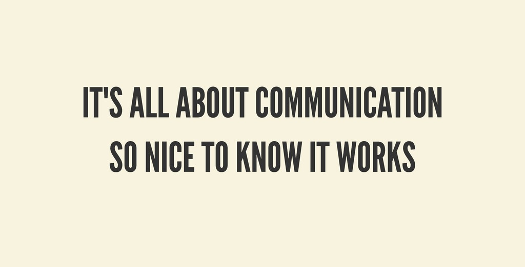 IT'S ALL ABOUT COMMUNICATION IT'S ALL ABOUT COM...