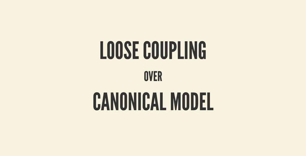 LOOSE COUPLING LOOSE COUPLING OVER OVER CANONIC...
