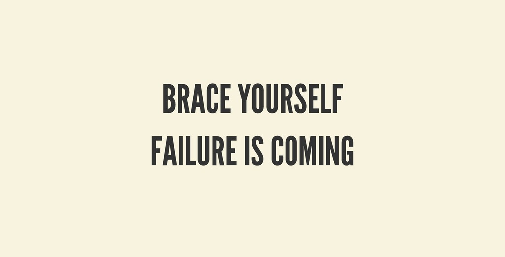 BRACE YOURSELF BRACE YOURSELF FAILURE IS COMING...