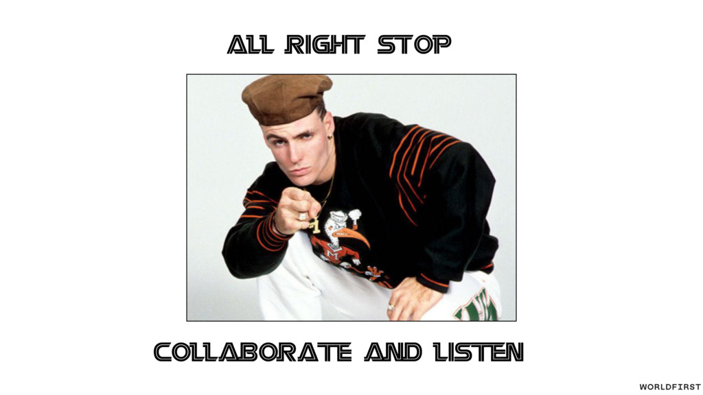 All right stop Collaborate and listen
