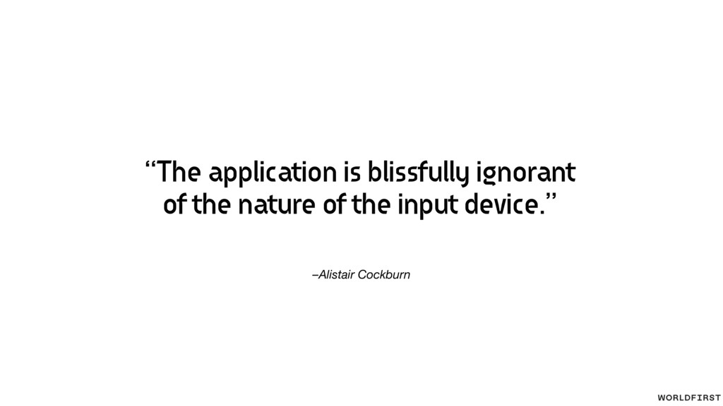 "–Alistair Cockburn ""The application is blissful..."