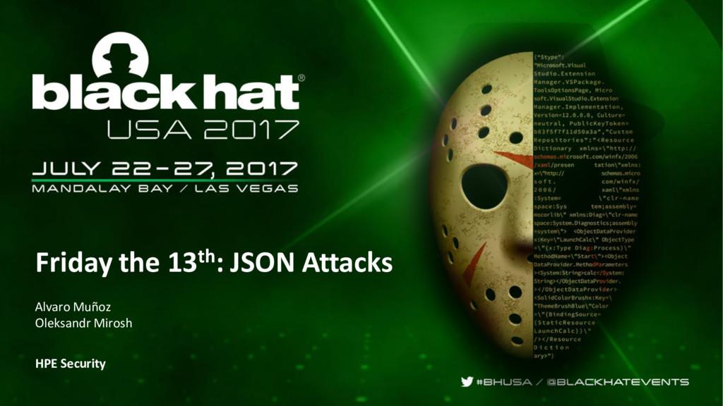 Friday the 13th: JSON Attacks Alvaro Muñoz Olek...
