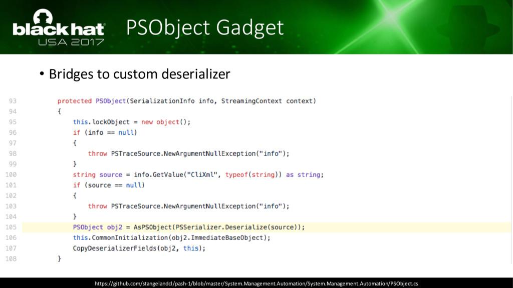 PSObject Gadget • Bridges to custom deserialize...