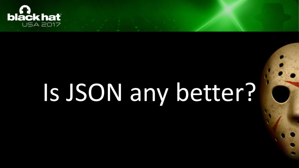 Is JSON any better?