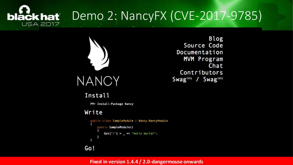 Demo 2: NancyFX (CVE-2017-9785) Fixed in versio...