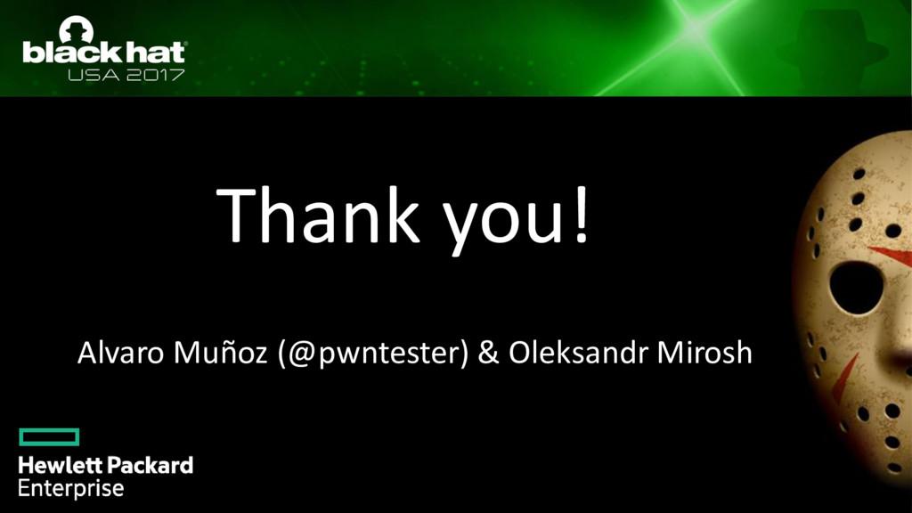 Thank you! Alvaro Muñoz (@pwntester) & Oleksand...