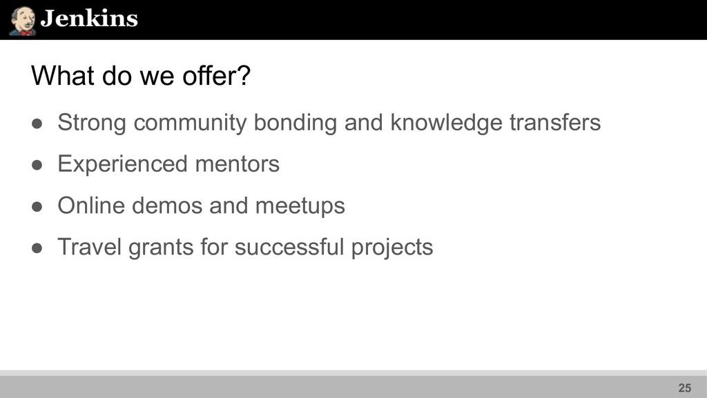 What do we offer? ● Strong community bonding an...