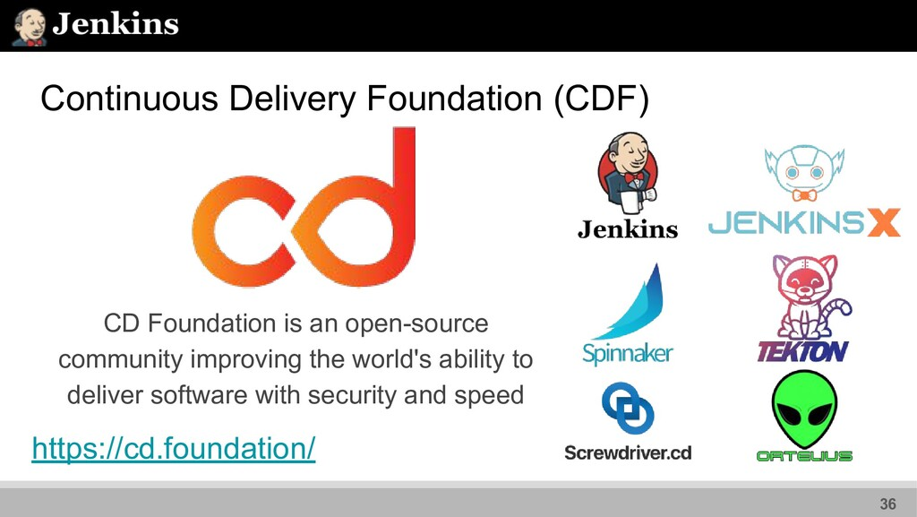 Continuous Delivery Foundation (CDF) 36 https:/...
