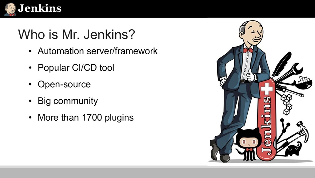 Who is Mr. Jenkins? • Automation server/framewo...