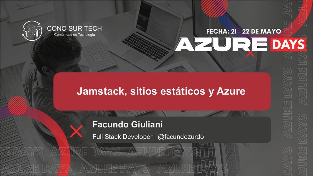 Jamstack, sitios estáticos y Azure Facundo Giul...