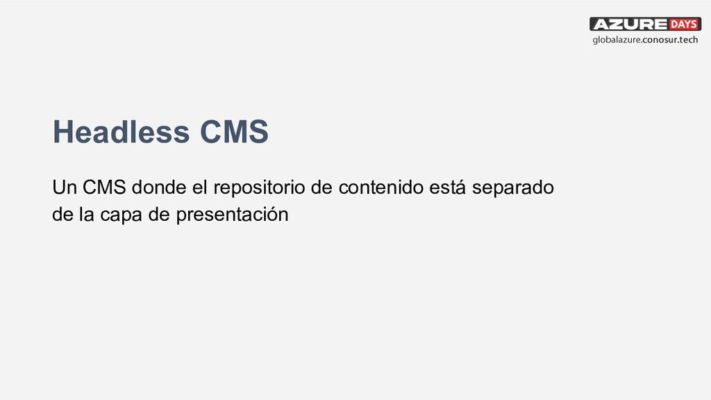 Headless CMS Un CMS donde el repositorio de con...